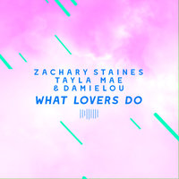 What Lovers Do — Damielou, Tayla Mae, Zachary Staines