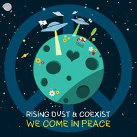 We Come in Peace — Coexist, Rising Dust, Rising Dust, Coexist