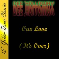Our Love (It's Over) — Dee Holloway