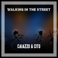 Walking In The Street — Caiazzo & Cito