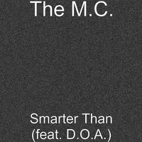 Smarter Than — D.O.A., The M.C.
