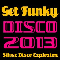 Get Funky - Disco 2013 — Silver Disco Explosion