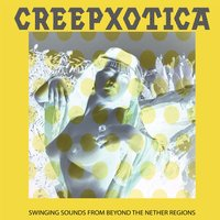 Swinging Sounds from Beyond the Nether Regions — Creepxotica