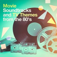 Movie Soundtracks and TV Themes from the 80's — саундтрек, Best Movie Soundtracks