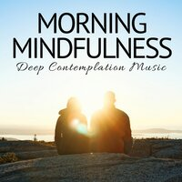 Morning Mindfulness: Deep Contemplation Music, Zen Ambient Music for Deep Meditation — Recipe for Love & Ultimate Relaxation Spa Dreams, Recipe for Love, Ultimate Relaxation Spa Dreams