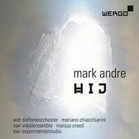 Mark Andre: Hij — Marcus Creed, mark andre, WDR Sinfonieorchester / Mariano Chiacchiarini / SWR Vokalensemble / Marcus Creed, Mariano Chiacchiarini