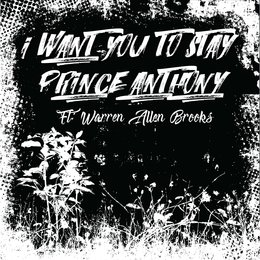 I Want You to Stay — Warren Allen Brooks, Prince Anthony, Chad Piche