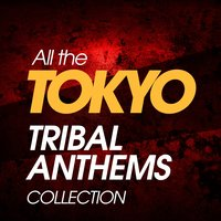 All the Tokyo Tribal Anthems Collection — сборник