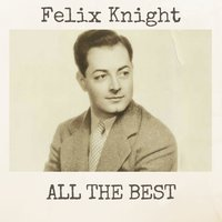 All the Best — Felix Knight