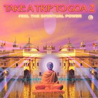 Take a Trip to Goa 2 (Feel the Spiritual Power ) — сборник