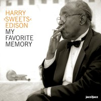 "My Favorite Memory — Harry ""Sweets"" Edison"