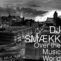 Over the Music World — DJ SMÆKK, Unge Heggelund