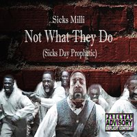 Not What They Do (Sicks Day Prophetic) — Sicks Milli