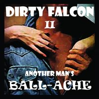 "Dirty Falcon II ""Another Man's Ball-Ache"" — Dirty Falcon"