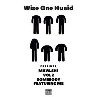 Mawlshi, Vol. 2: Somebody Featuring Me — Wise One Hunid
