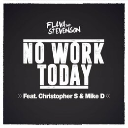 No Work Today — Flava & Stevenson, Mike D, Christopher S