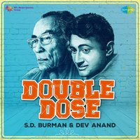Double Dose - S.D. Burman and Dev Anand — S. D. Burman