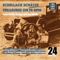 Schellack Schätze: Treasures on 78 RPM from Berlin, Europe & the World, Vol. 24 — Bruno Balz, Jean Rodor, Charlie Shavers, Erich Meder, George McConnell, Guy Lombardo, Irving Berlin, Фредерик Шопен