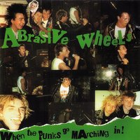 When the Punks Go Marching In — Abrasive Wheels