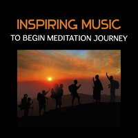 Inspiring Music to Begin Meditation Journey – Tranquil Collection of Mindfulness Tracks, Find Inner Balance and Peace — сборник