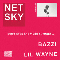 I Don't Even Know You Anymore — Netsky, Bazzi, Lil Wayne