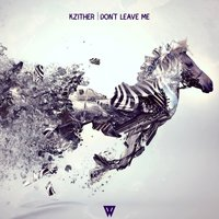 Don't Leave Me — Kzither