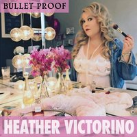 Bullet Proof — Heather Victorino