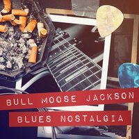 Blues Nostalgia — Bull Moose Jackson