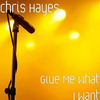 Give Me What I Want — Chris Hayes