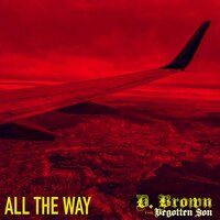 All the Way — D. Brown the Begotten Son
