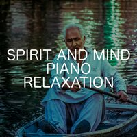 Spirit And Mind Piano Relaxation — Relaxing Chill Out Music