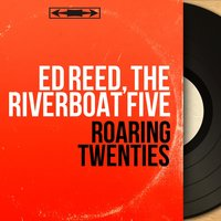 Roaring Twenties — Ed Reed, The Riverboat Five