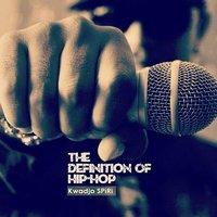The Definition of Hiphop — Kwadjo Spiri