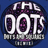 Dots and Squares — The Dots