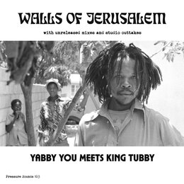 The Walls Of Jerusalem — King Tubby, Yabby You