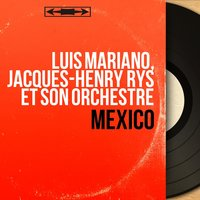 Mexico — Luis Mariano, Jacques-Henry Rys et son orchestre, Luis Mariano, Jacques-Henry Rys et son orchestre