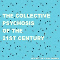 The Collective Psychosis of the 21st Century — Leo Butler & Dan Persad