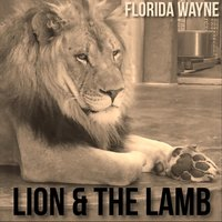 Lion & the Lamb — Florida Wayne