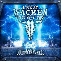 Live At Wacken 2015 - 26 Years Louder Than Hell — Live At Wacken 2015 - 26 Years Louder Than Hell