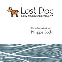 Chamber Music of Philippe Bodin — Lost Dog New Music Ensemble
