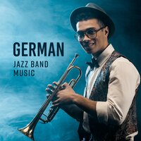 German Jazz Band Music – 2019 Instrumental Smooth Jazz Collection, Vintage Melodies with Sounds of Piano, Trumpet, Sax & Others — Jazz Sax Lounge Collection, Smooth Jazz Band, Soft Jazz Music