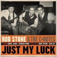 Just My Luck — Rob Stone & The C-Notes