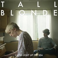 I Will Light up the Sea — Tall Blonde