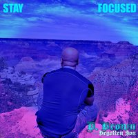 Stay Focused — D. Brown the Begotten Son