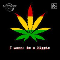 I Wanna Be a Hippie — Talstrasse 3-5