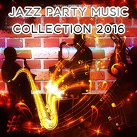 Jazz Party Music Collection 2016 — Jazz 2016