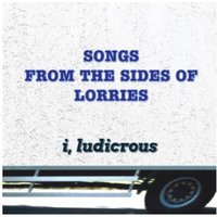 Songs from the Sides of Lorries — I, Ludicrous, I Ludicrous