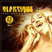 Plastique Elements, Vol. 3 (25 Dance Tunes) — сборник
