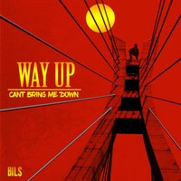 Way Up (Can't Bring Me Down) — Bils