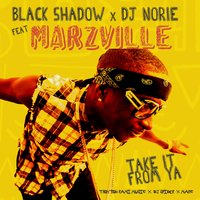 Take It from Ya — Black Shadow, Marzville, DJ Norie, Black Shadow & DJ Norie